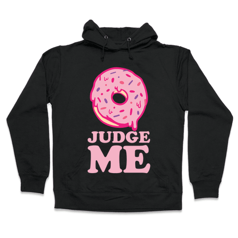 Donut Judge Me Hooded Sweatshirt