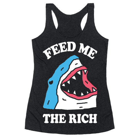 Feed Me The Rich Shark Racerback Tank Top