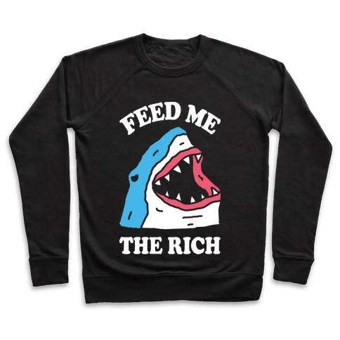 Feed Me The Rich Shark Pullover