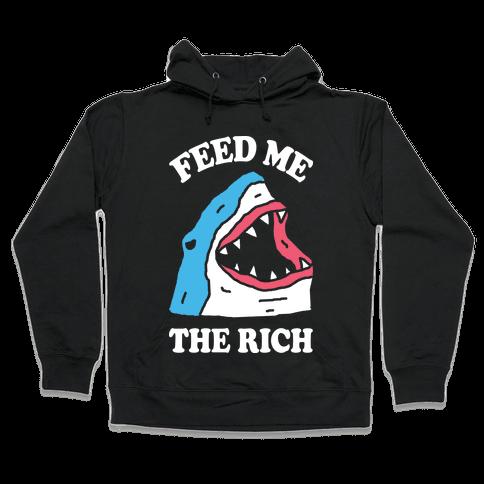 Feed Me The Rich Shark Hooded Sweatshirt