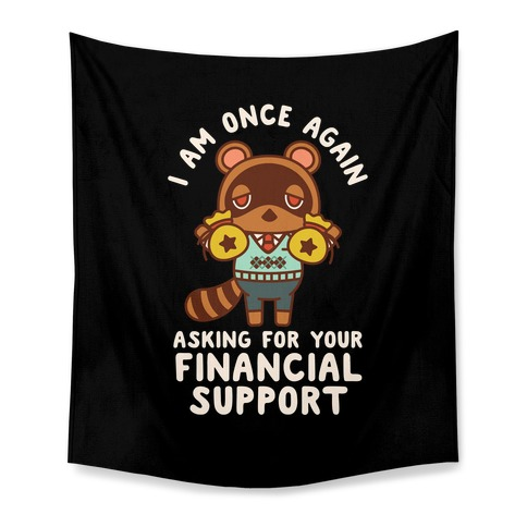 I Am Once Again Asking For Your Financial Support Tom Nook Tapestry
