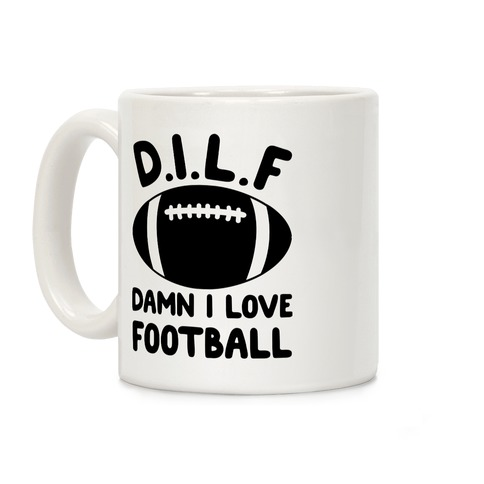 D.I.L.F. Damn I Love Football Coffee Mug