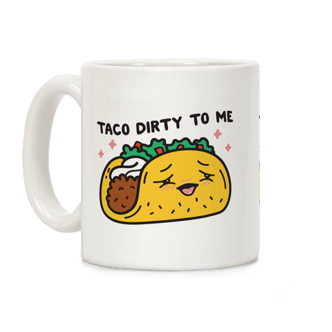 Taco Dirty To Me Coffee Mug