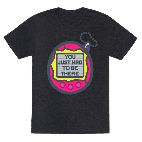 You Just Had To Be There 90's Toy Parody White Print Mens/Unisex T-Shirt