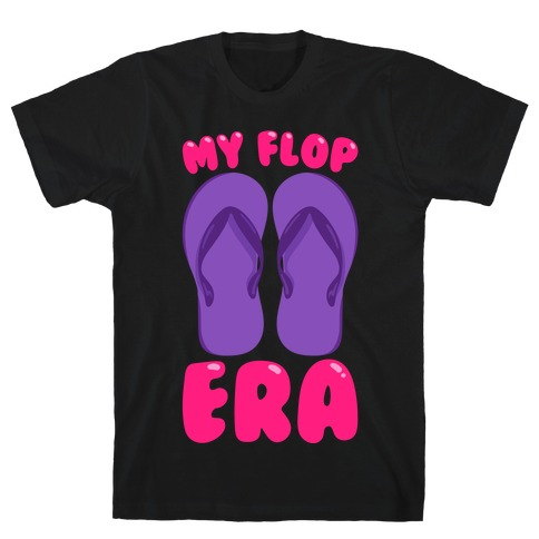 My Flop Era Flip Flops White Print T-Shirt