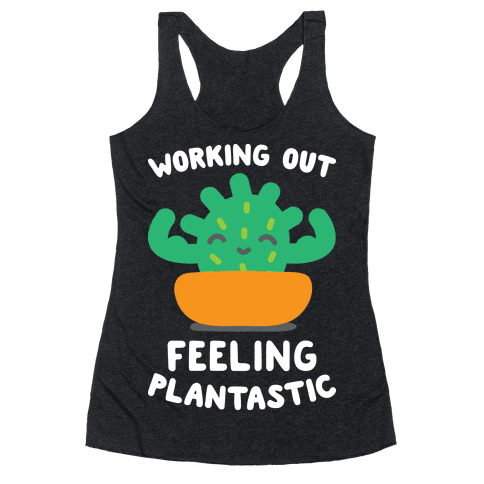 Working Out Feeling Plantastic Racerback Tank Top