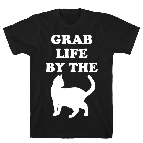 Grab Life By The Pussy T-Shirt
