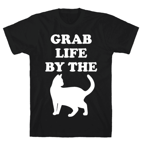 Grab Life By The Pussy Mens T-Shirt