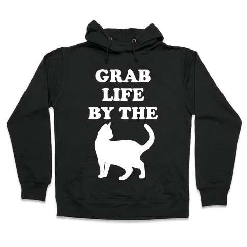 Grab Life By The Pussy Hooded Sweatshirt
