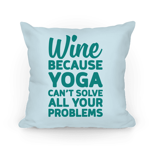Wine Because Yoga Can't Solve All Your Problems Pillow