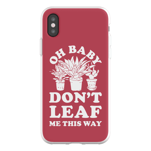 Oh Baby Don't Leaf Me This Way Phone Flexi-Case