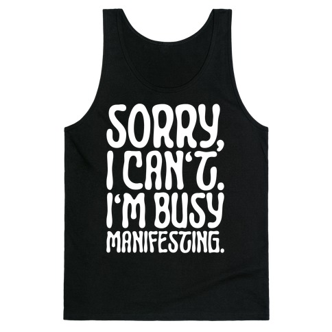 Sorry I Can't I'm Busy Manifesting Tank Top