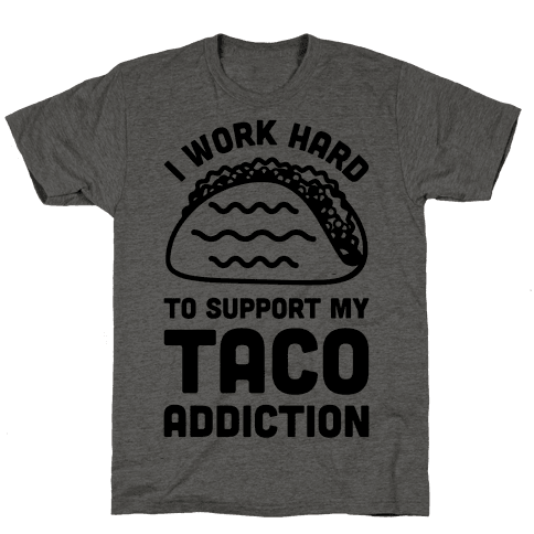 I Work Hard To Support My Taco Addiction Mens T-Shirt