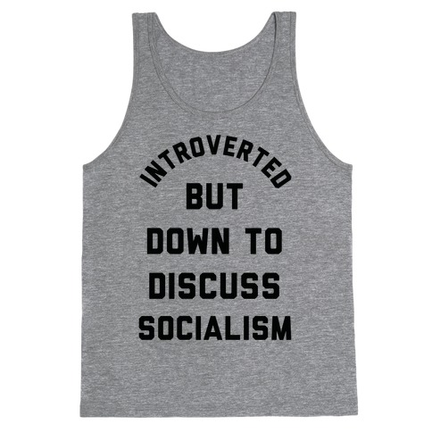 Introverted But Down To Discuss Socialism Tank Top