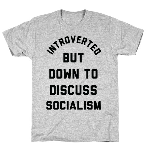 Introverted But Down To Discuss Socialism T-Shirt