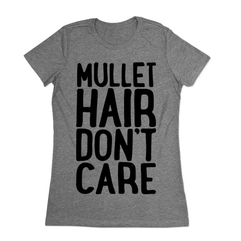 Mullet Hair Don't Care Womens T-Shirt