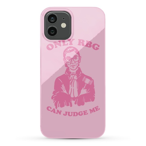 Only RBG Can Judge Me Phone Case