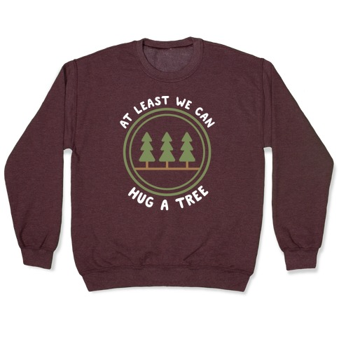 At Least We Can Hug A Tree Pullover