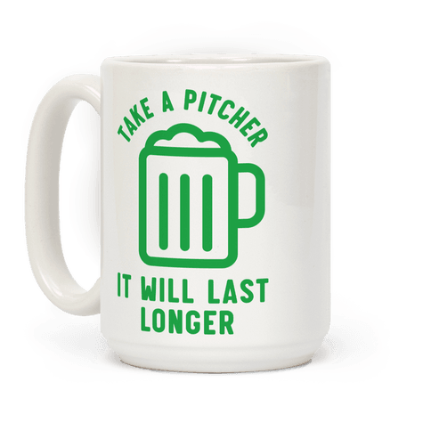 Take a Pitcher It Will Last Longer Coffee Mug
