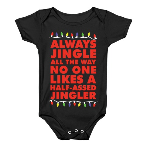 Always Jingle All The Way No One Likes a Half-Assed Jingler Christmas Lights Baby Onesy