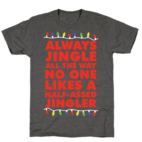 Half Of Christmas Lights Dont Work.Always Jingle All The Way No One Likes A Half Assed Jingler Christmas Lights T Shirt Lookhuman