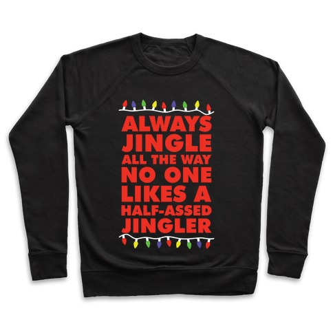 Always Jingle All The Way No One Likes a Half-Assed Jingler Christmas Lights Pullover