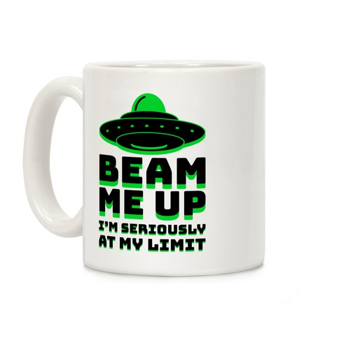 Beam Me Up I'm Seriously At My Limit Coffee Mug