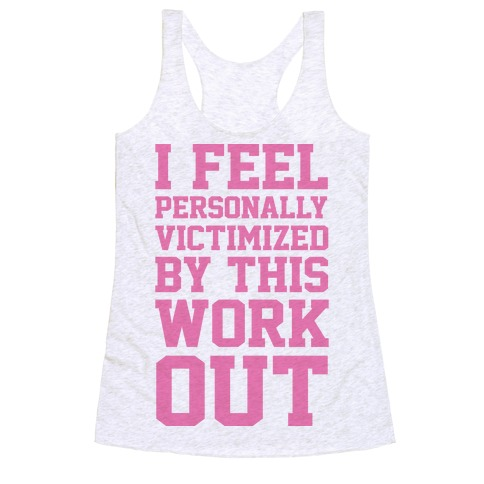 I Feel Personally Victimized By This Workout Racerback Tank Top
