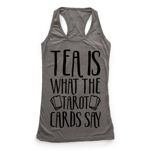 Tea Is What The Tarot Cards Say Racerback Tank Top