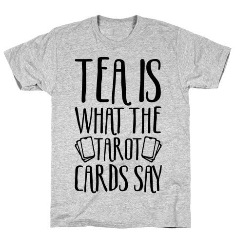 Tea Is What The Tarot Cards Say T-Shirt