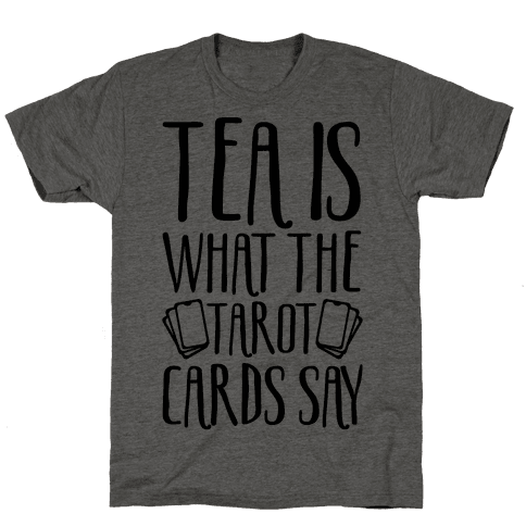 Tea Is What The Tarot Cards Say Mens T-Shirt