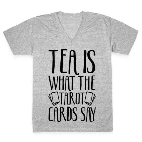 Tea Is What The Tarot Cards Say V-Neck Tee Shirt