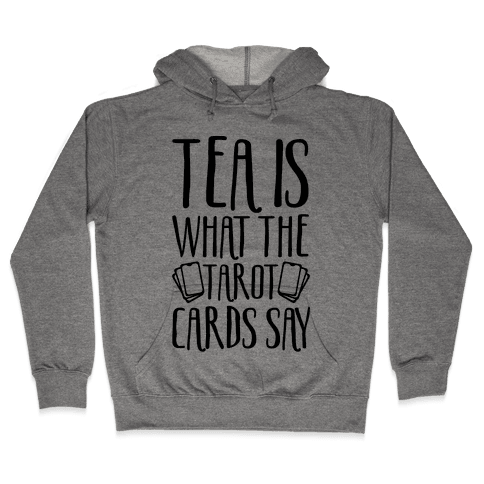 Tea Is What The Tarot Cards Say Hooded Sweatshirt