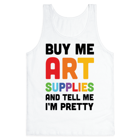 Buy Me Art Supplies And Tell Me I'm Pretty Tank Top