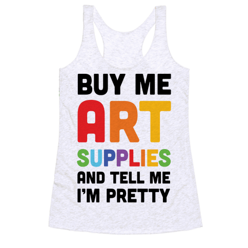 Buy Me Art Supplies And Tell Me I'm Pretty