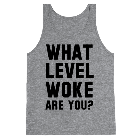 What Level Woke are You Tank Top