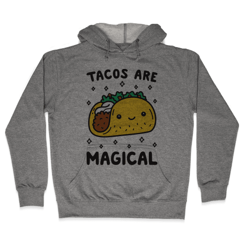 Tacos Are Magical Hooded Sweatshirt