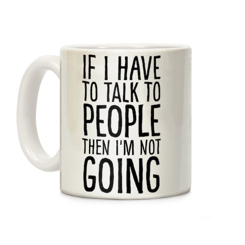 If I Have To Talk To PEOPLE Then I'm Not GOING Coffee Mug