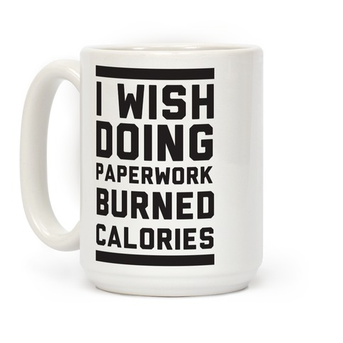 I Wish Doing Paperwork Burned Calories Coffee Mug