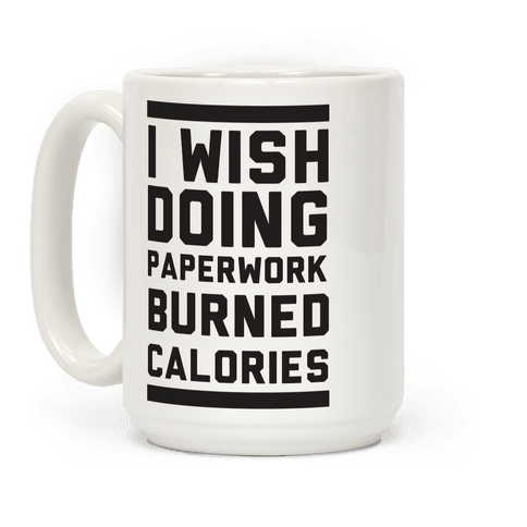 I Wish Doing Paperwork Burned Calories Coffee Mug