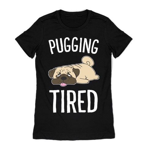 Pugging Tired Womens T-Shirt