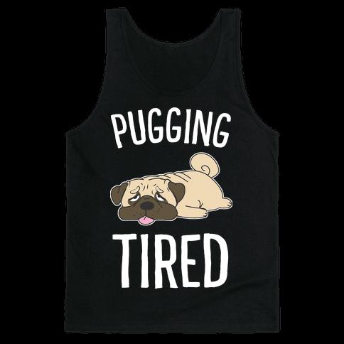 Pugging Tired Tank Top
