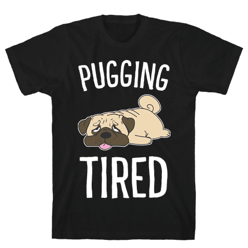 Pugging Tired Mens/Unisex T-Shirt