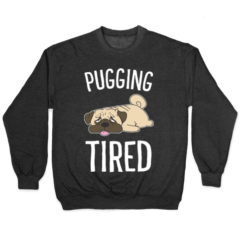 Pugging Tired Pullover