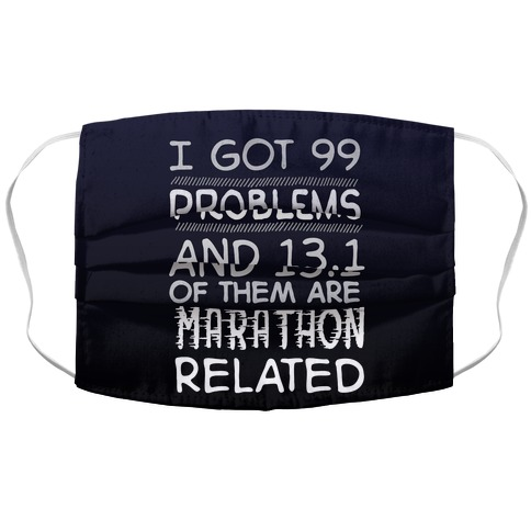 I Got 99 Problems And 13.1 Are Marathon Related Accordion Face Mask