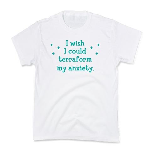I Wish I Could Terraform My Anxiety Kids T-Shirt
