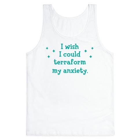 I Wish I Could Terraform My Anxiety Tank Top