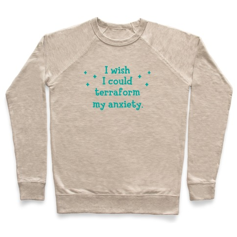 I Wish I Could Terraform My Anxiety Pullover