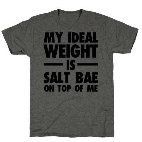 My Ideal Weight Is Salt Bae on Top of Me