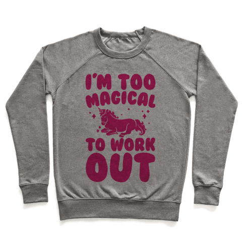 Too Magical To Work Out Unicorn Pullover